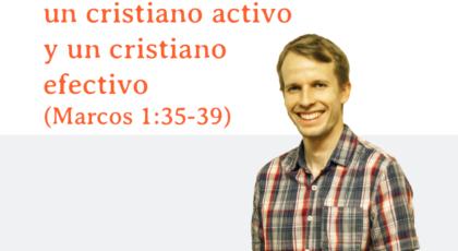 La diferencia entre un cristiano activo y un cristiano efectivo