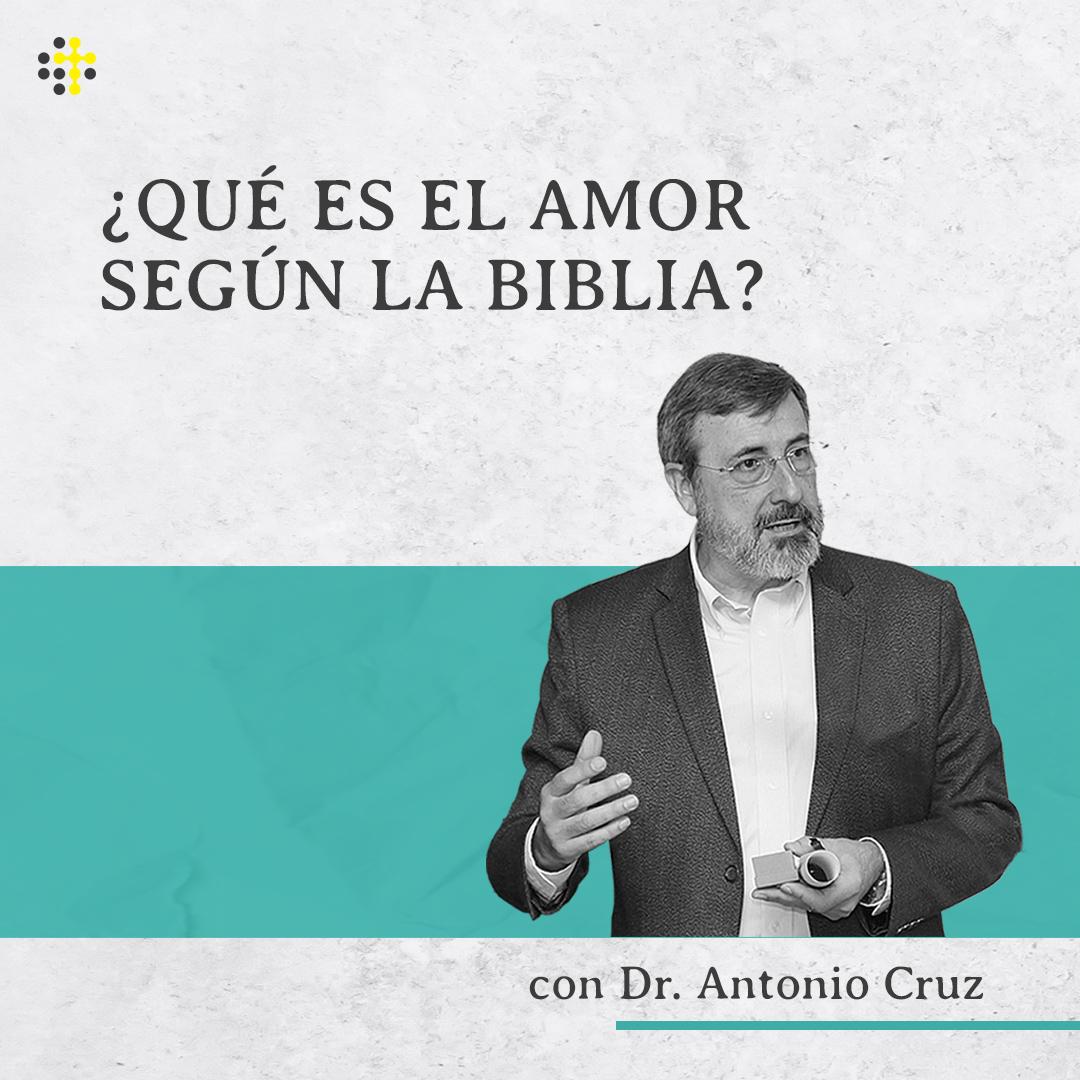 ¿Qué es el amor según la Biblia? - Orador: Antonio Cruz