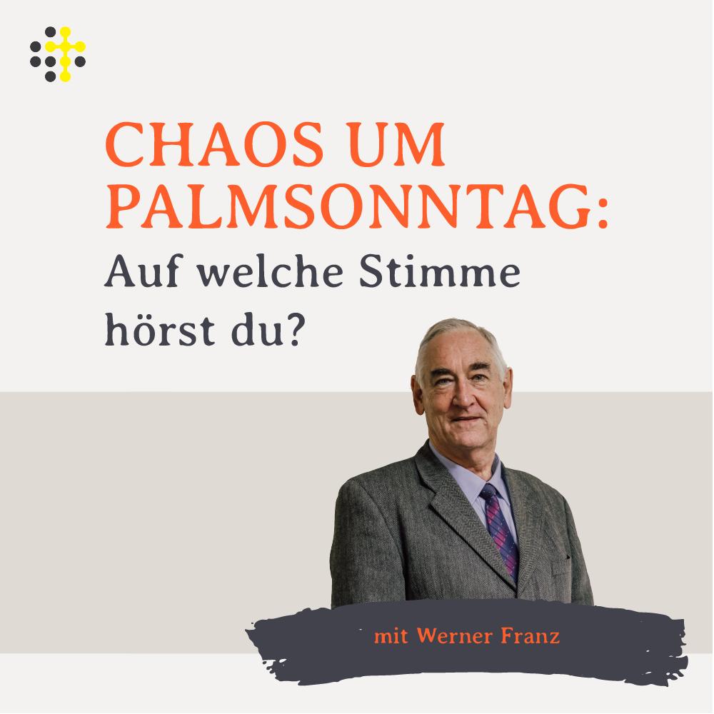 """""""Chaos um Palmsonntag: Auf welche Stimme hörst du?"""" - Redner: Werner Franz"""