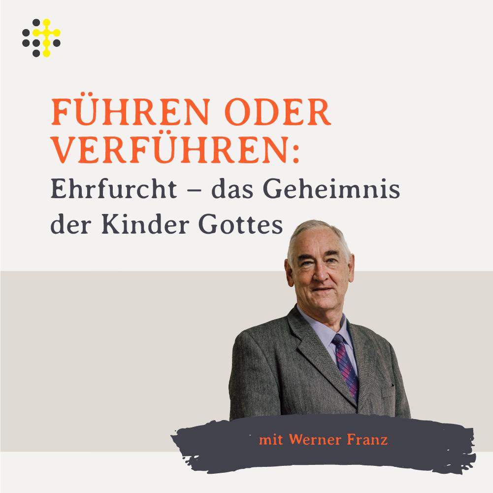 Führen oder Verführen: Ehrfurcht - das Geheimnis der Kinder Gottes - Redner: Werner Franz