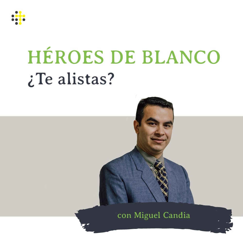 Héroes de blanco - ¿Te alistas? - Orador: Miguel Candia
