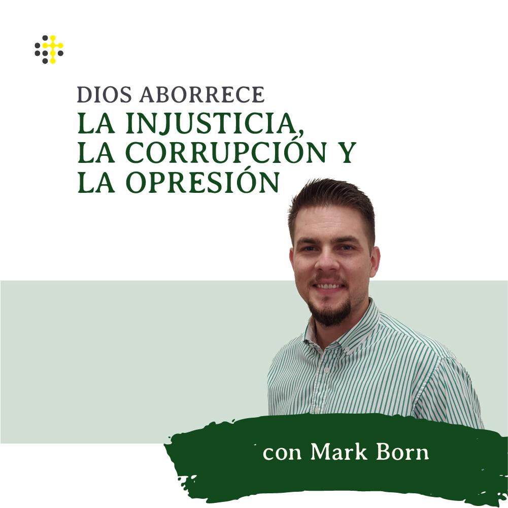 Dios aborrece la injusticia, la corrupción y la opresión - Orador: Mark Born