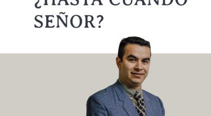¿Hasta cuándo Señor? – Orador: Miguel Candia