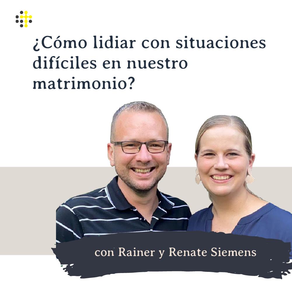 ¿Cómo lidiar con situaciones difíciles en nuestro matrimonio? - Oradores: Rainer y Renate Siemens