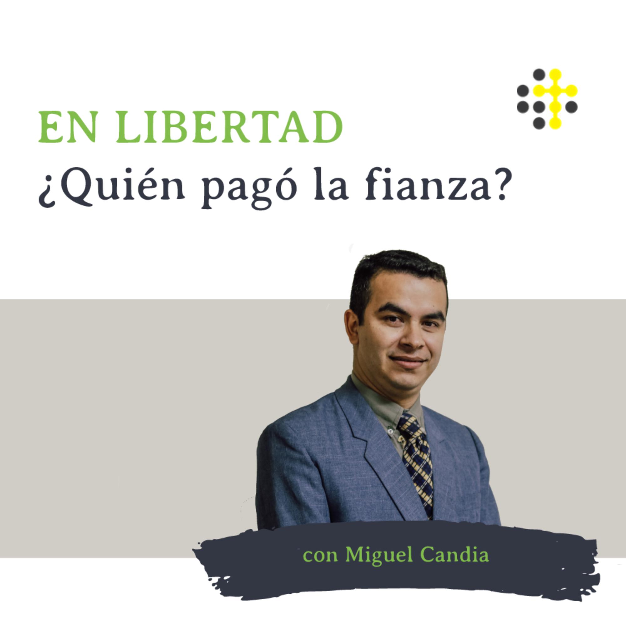 En libertad ¿Quién pagó la fianza? - Orador: Miguel Candia