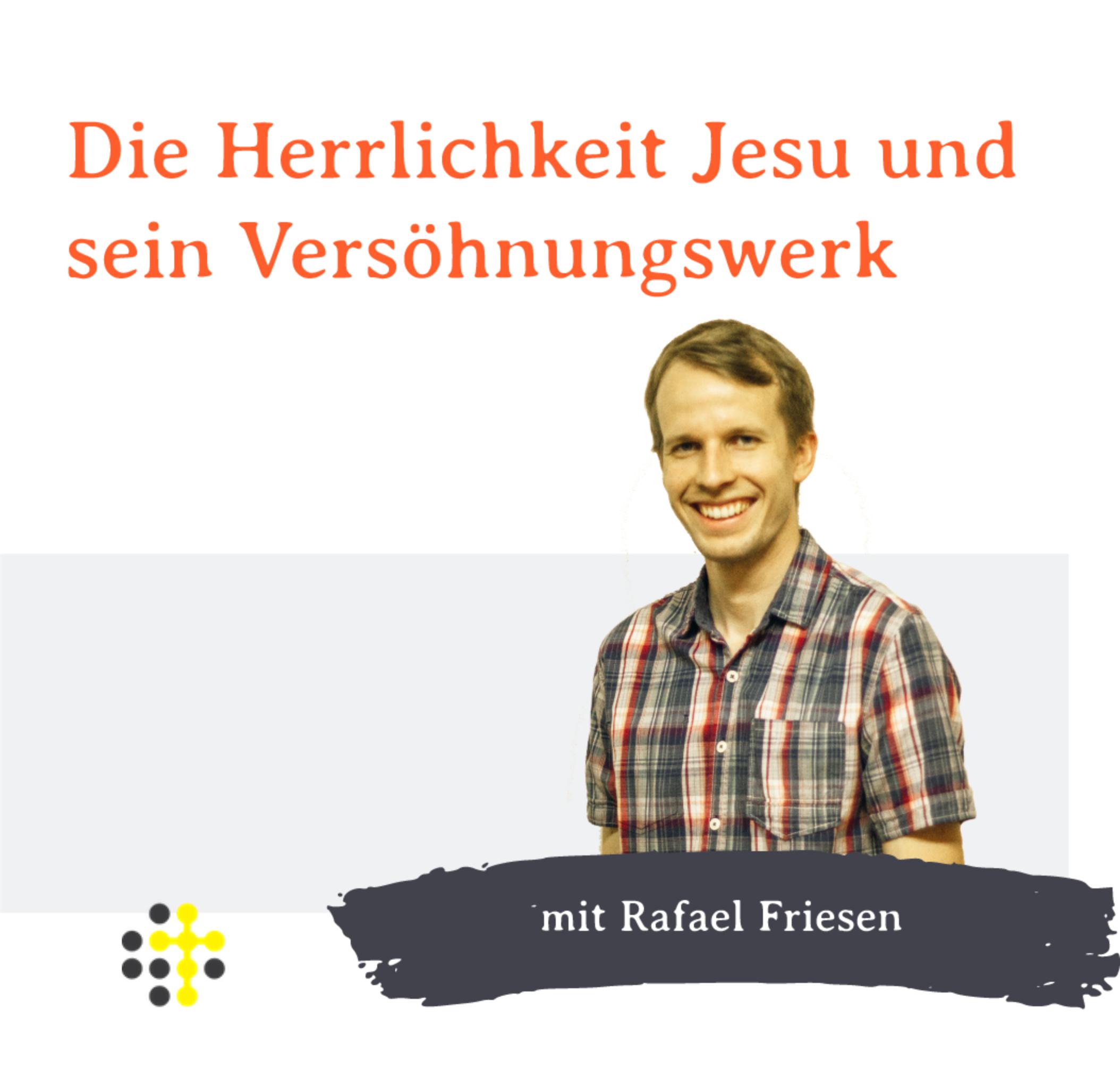 Die Herrlichkeit Jesu und sein Versöhnungswerk - Redner: Rafael Friesen