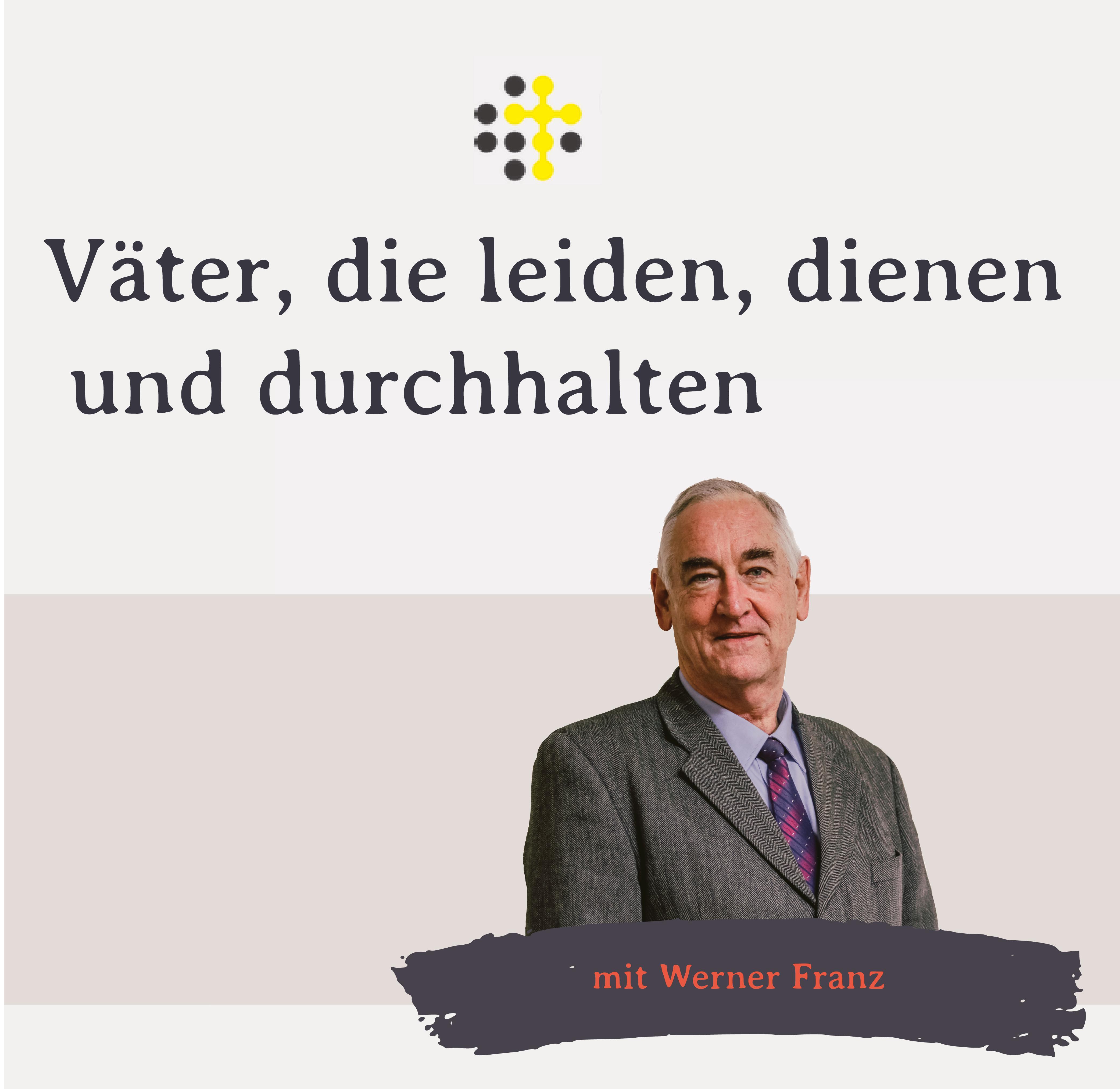 Väter, die leiden, dienen und durchhalten - Redner: Werner Franz