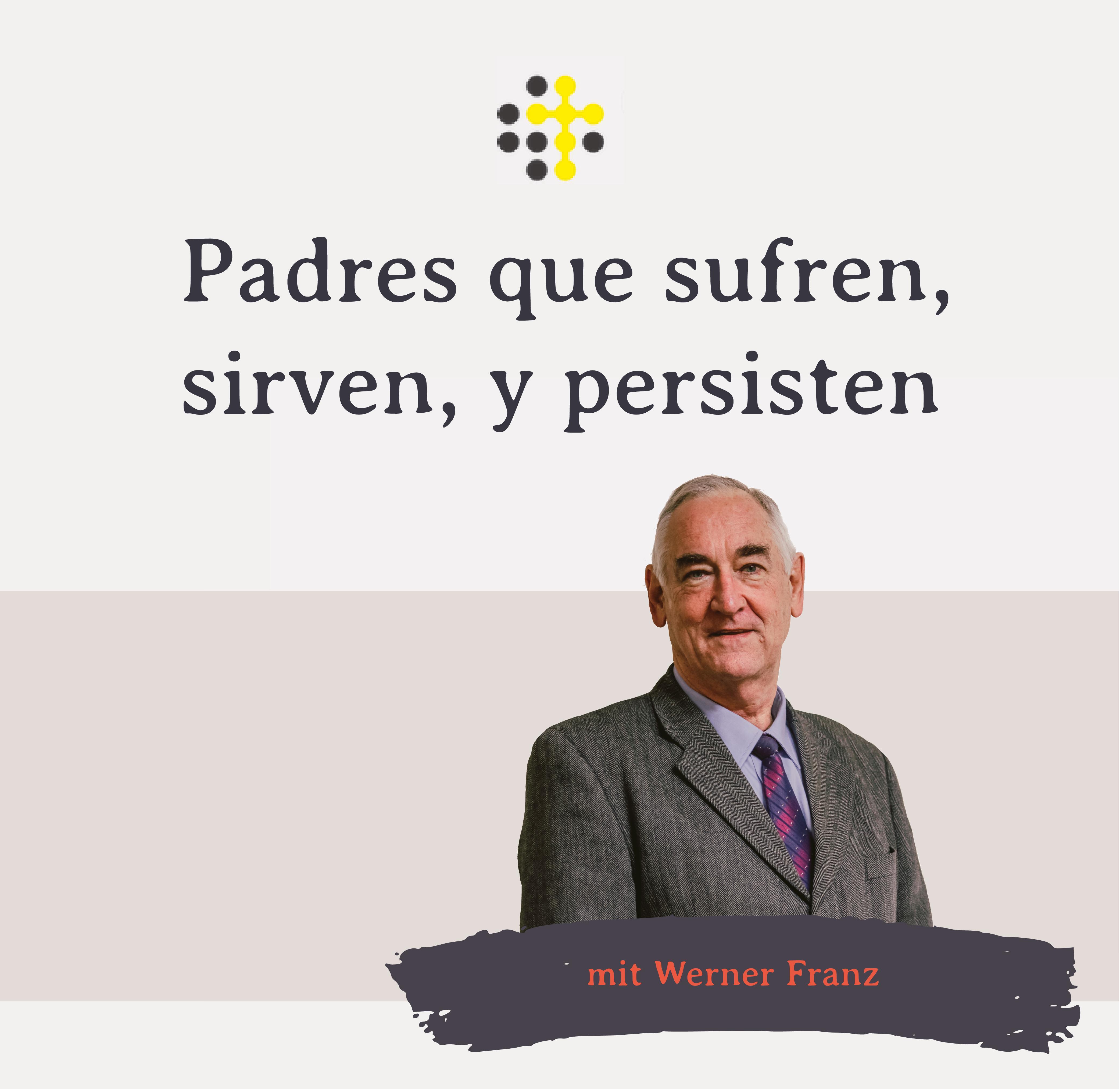 Padres que sufren, sirven, y persisten - Orador: Werner Franz