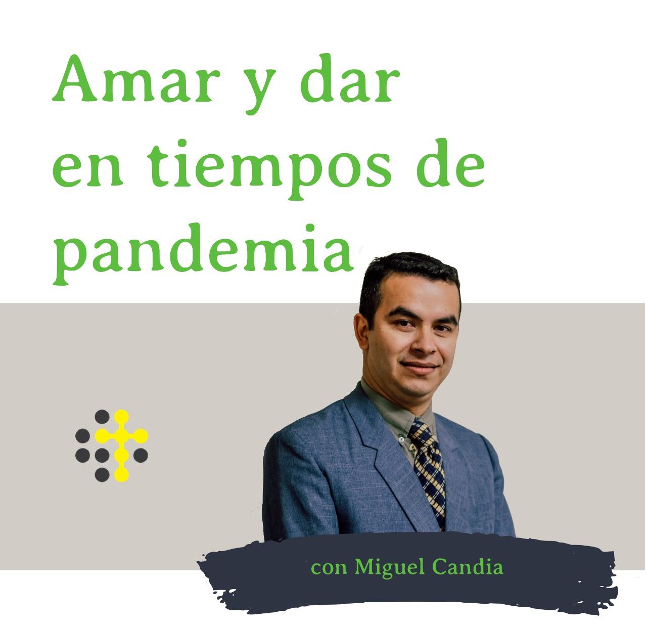 Amar y dar en tiempos de pandemia - Orador: Miguel Candia
