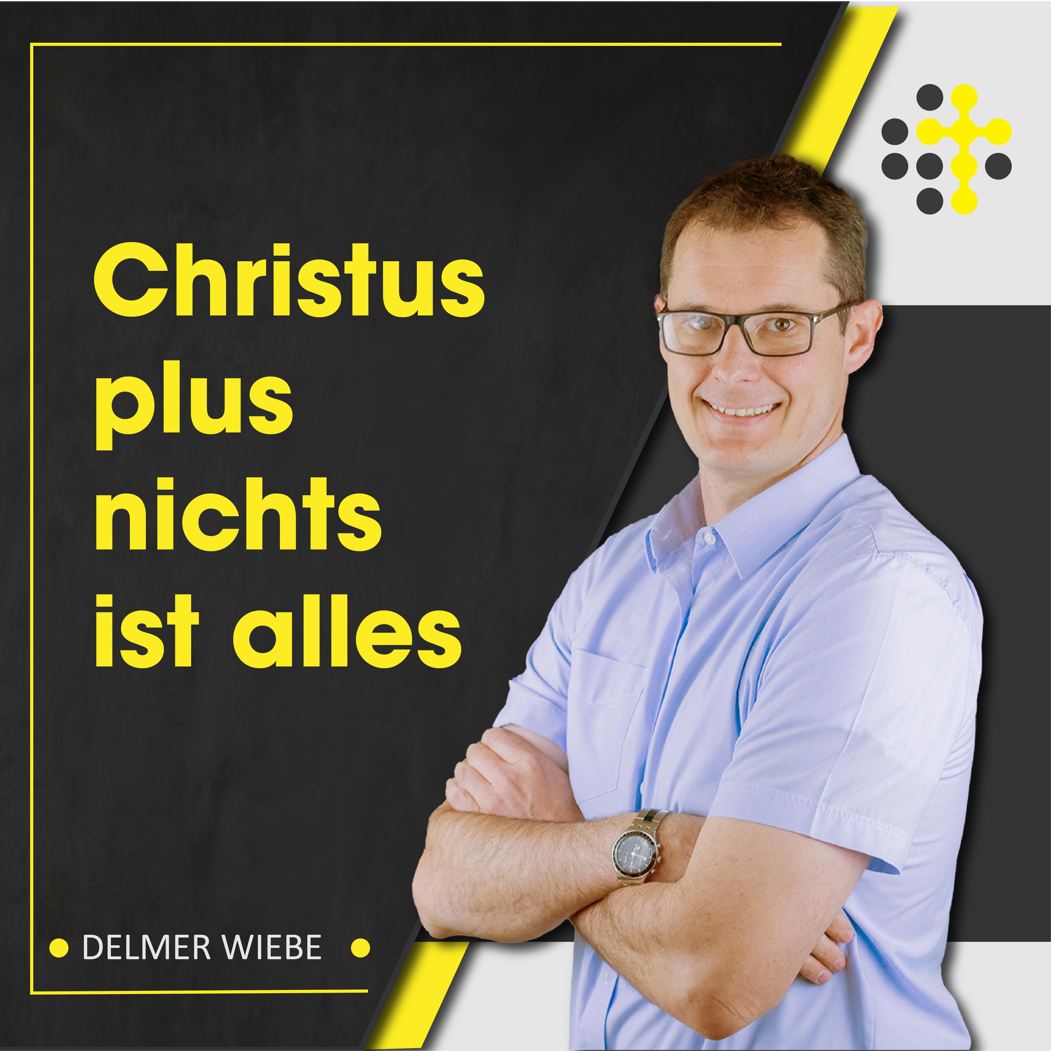 Christus plus nichts ist alles - Redner: Delmer Wiebe