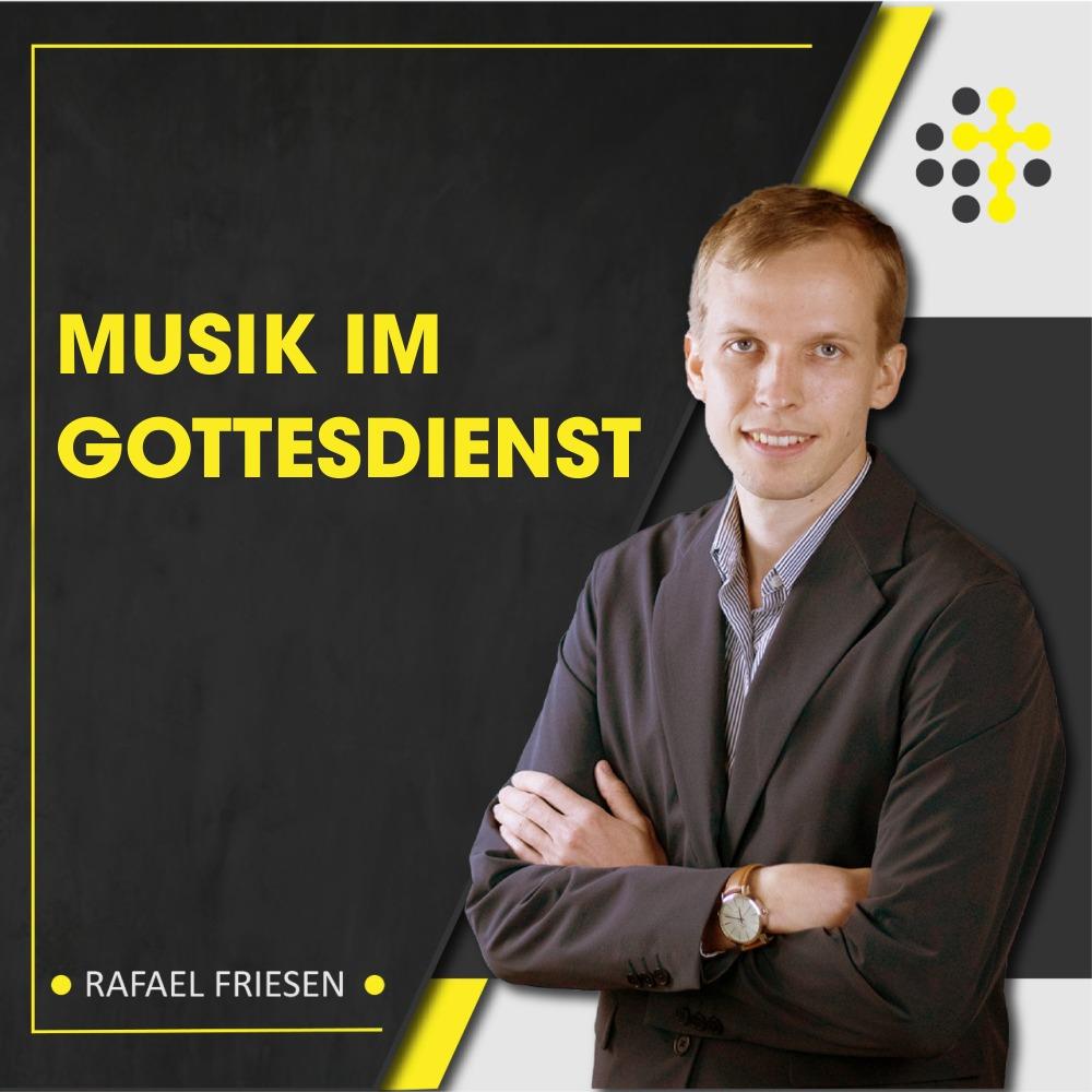 Musik im Gottesdienst - Redner: Rafael Friesen