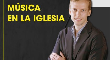 Música en la Iglesia – Orador: Rafael Friesen