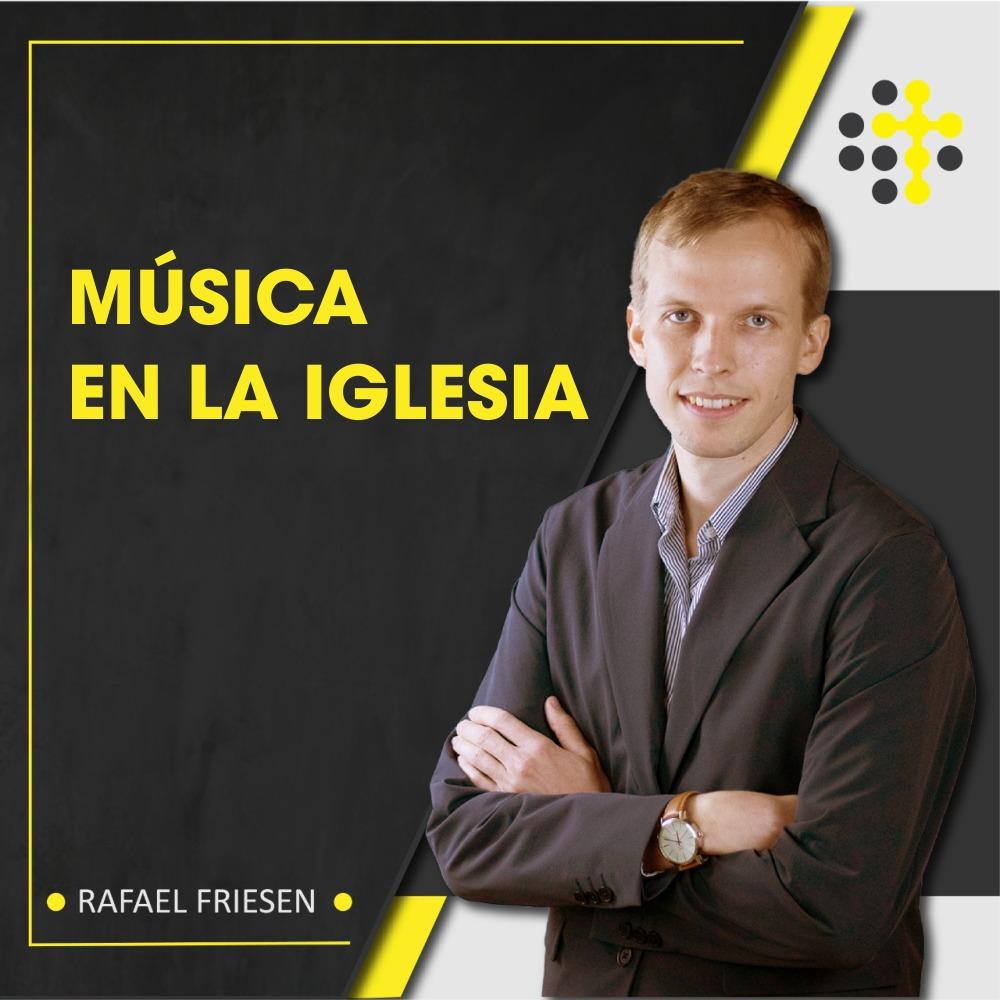 Música en la Iglesia - Orador: Rafael Friesen