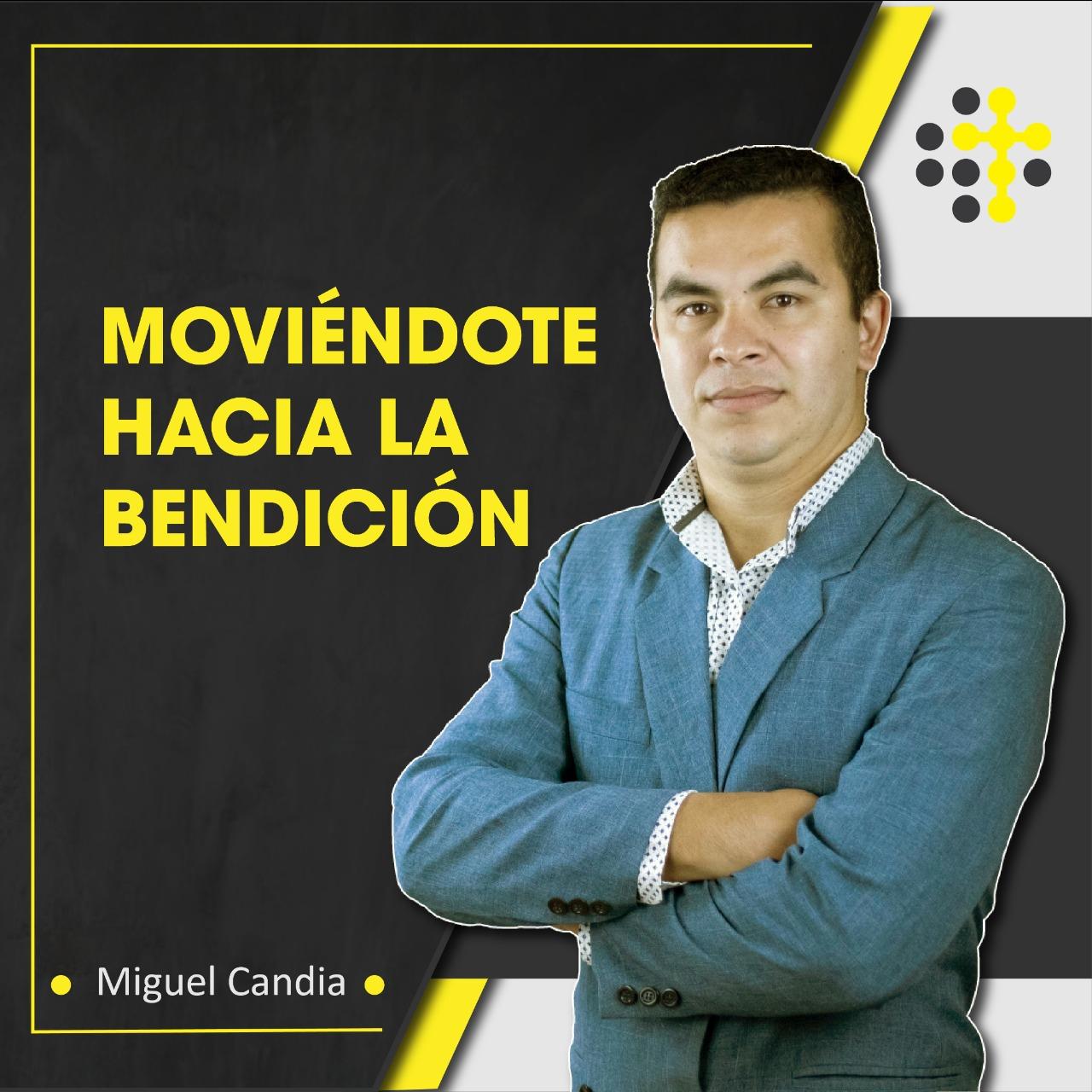 Moviéndote hacia la bendición - Orador: Miguel Candia