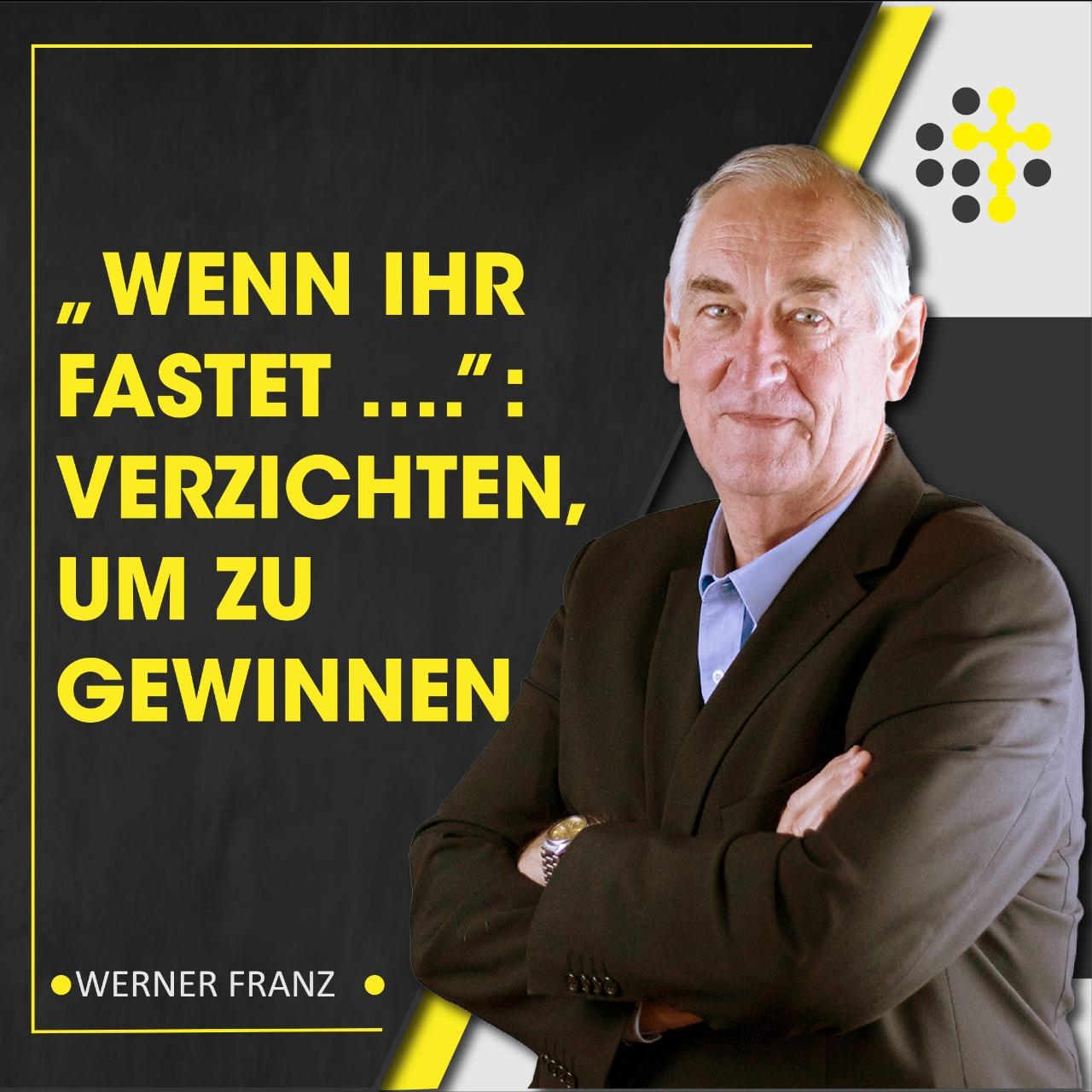 """""""Wenn ihr fastet ..."""": Verzichten, um zu gewinnen - Redner: Werner Franz"""