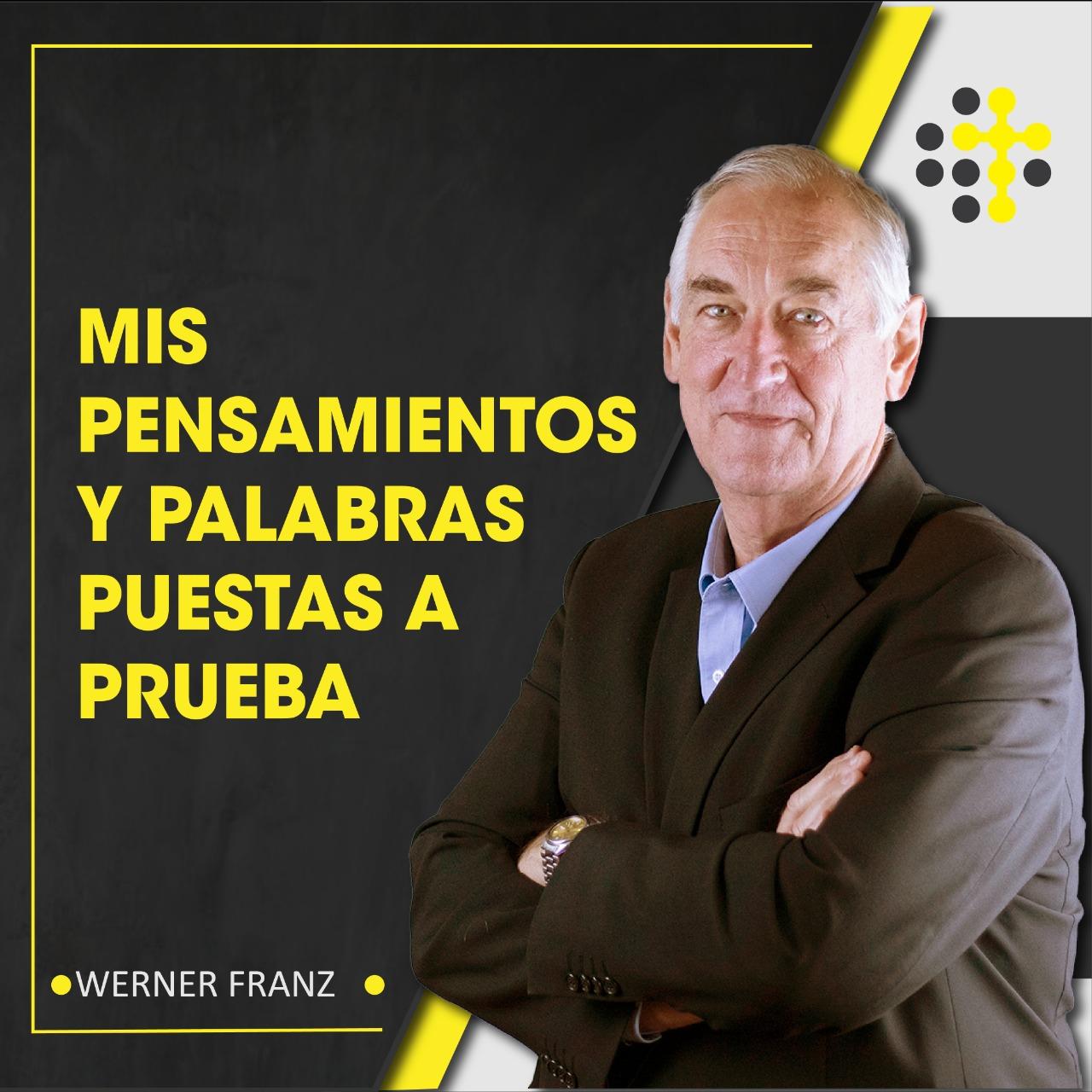 Mis pensamientos y palabras puestas a prueba - Orador: Werner Franz